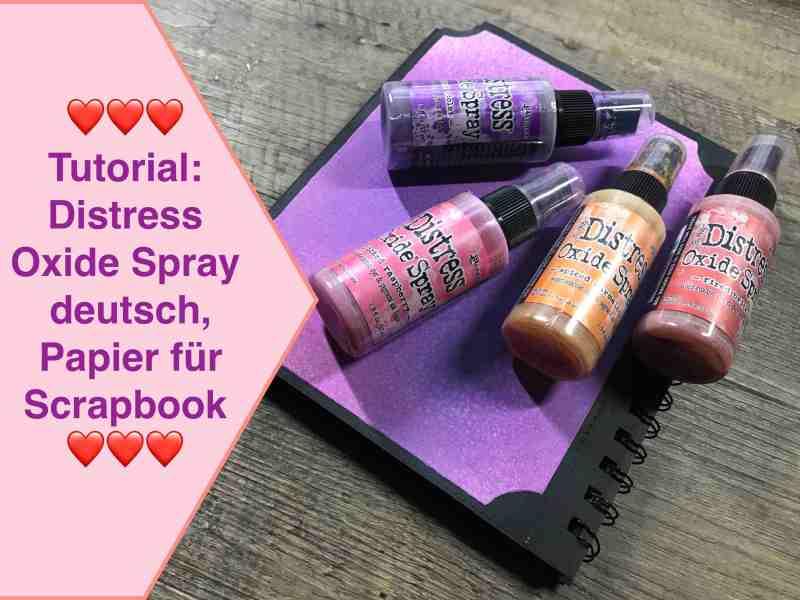 Tutorial Distress Oxide Spray deutsch, Vorstellung der Farben, erste Versuche, Papier für Scrapbook