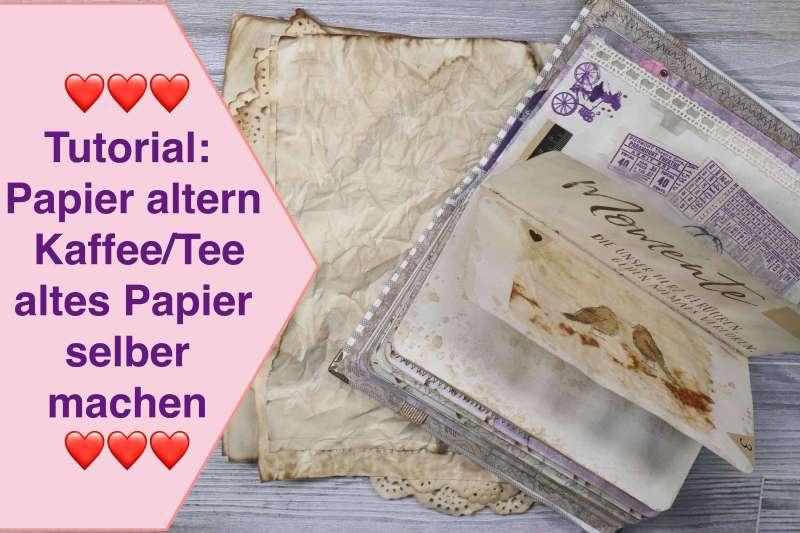 Tutorial: Papier altern mit Kaffee Tee altes Papier selbst herstellen Junk Journal Seitengestaltung