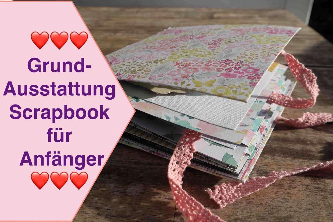 Grundausstattung Scrapbook für Anfänger, Tutorial Scrapbook Album für Beginner, Scrapbook