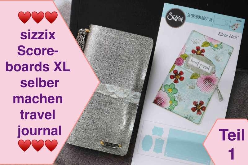 sizzix Scoreboards XL Eileen Hull Travel Journal Notizbuch selber machen